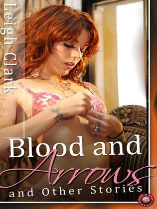 Blood and Arrows and Other Stories: Four Sexy BDSM Short Stories
