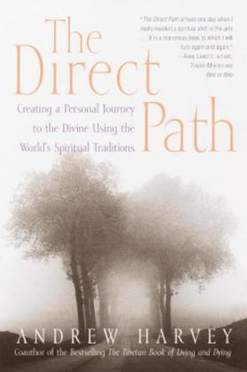 The Direct Path: Creating a Personal Journey to the Divine Using the World's Spirtual Traditions