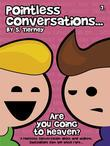 Pointless Conversations: Are You Going to Heaven?
