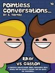 Pointless Conversations: Riker Vs Gaston