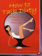 Jenny Ainslie-Turner - How to Talk Dirty: A Hands on Guide to Phone Sex