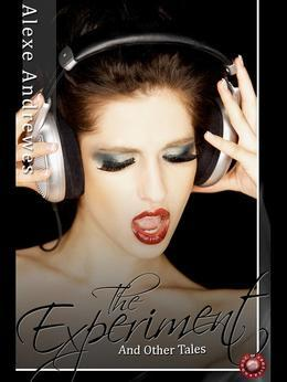 The Experiment and Other Tales: Fifteen Erotic Stories