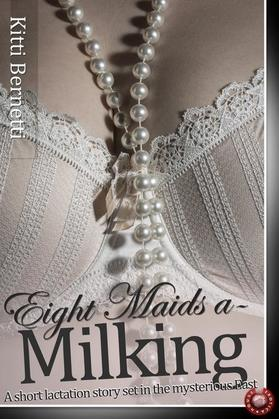 Eight Maids a-Milking: Two short stories of lust and lactation