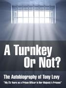 A Turnkey or Not: The Autobiography of Tony Levy