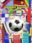 The Ultimate Football Quiz Book: Covering Top Flight Football in England