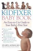 The Kidfixer Baby Book: An Easy-to-Use Guide to Your Baby's First Year