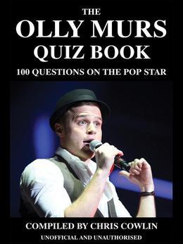 The Olly Murs Quiz Book: 100 Questions on the Pop Star