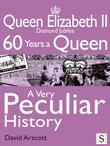 Queen Elizabeth II, A Very Peculiar History: Diamond Jubilee: 60 Years A Queen