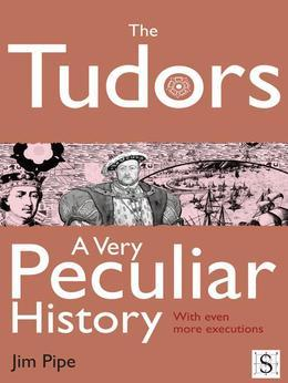 The Tudors, A Very Peculiar History