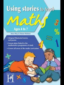 Using Stories to Teach Maths Ages 4 to 7