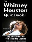 The Whitney Houston Quiz Book: 100 Questions on the Singing Legend