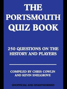 The Portsmouth Quiz Book: 250 Questions on the History and Players
