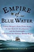 Empire of Blue Water: Captain Morgan's Great Pirate Army, the Epic Battle for the Americas, andthe Catastrophe That Ended the Outlaws' Bloody Reign
