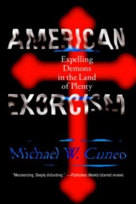 American Exorcism: Expelling Demons in the Land of Plenty