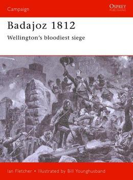 Badajoz 1812: Wellington's Bloodiest Siege