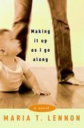 Making It Up As I Go Along: A Novel