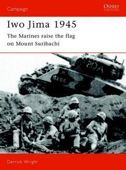 Iwo Jima 1945: The Marines Raise the Flag on Mount Suribachi