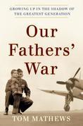 Our Fathers' War: Growing Up in the Shadow of the Greatest Generation