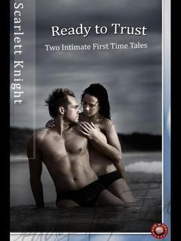 Ready to Trust: Two Intimate First Time Tales
