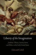 Liberty of the Imagination: Aesthetic Theory, Literary Form, and Politics in the Early United States