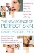 The New Science of Perfect Skin: Understanding Skin Care Myths and Miracles For Radiant Skin at Any Age