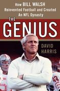 The Genius: How Bill Walsh Reinvented Football and Created an NFL Dynasty