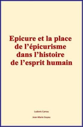 Epicure et la place de l'épicurisme dans l'histoire de l'esprit humain