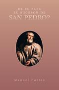 Es El Papa El Sucesor De San Pedro?