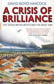 A Crisis of Brilliance: Five Young British Artists and the Great War