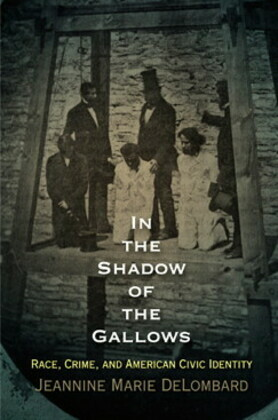 In the Shadow of the Gallows: Race, Crime, and American Civic Identity