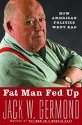 Fat Man Fed Up: How American Politics Went Bad