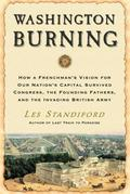 Washington Burning: How a Frenchman's Vision for Our Nation's Capital Survived Congress, the Founding Fathers, and the Invading British Army