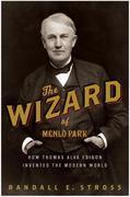 The Wizard of Menlo Park: How Thomas Alva Edison Invented the Modern World