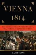 Vienna, 1814: How the Conquerors of Napoleon Made Love, War, and Peace at the Congress ofVienna