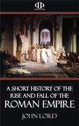 A Short History of the Rise and Fall of the Roman Empire