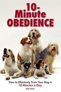 10 Minute Obedience: How to Effectively Train Your Dog in 10 Minutes a Day