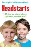 Headstarts: 100 tips for raising clever, confident, creative kids