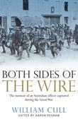 Both Sides of the Wire: The Memoir of an Australian Officer Captured During the Great War