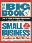 The Big Book of Small Business: The Number 1 Guide to Growing, Prospering and Succeeding Today
