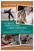 The Man Who Loved Crocodiles and Stories of Other Adventurous Australians