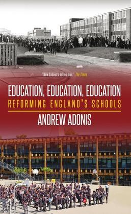 Education, Education, Education: Reforming England's Schools