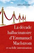 La décade hallucinatoire d'Emmanuel Maelstrom