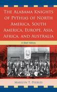 Alabama Knights of Pythias of North America, South America, Europe, Asia, Africa, and Australia: A Brief History