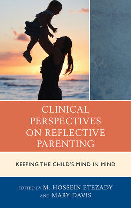 Clinical Perspectives on Reflective Parenting: Keeping the Child's Mind in Mind