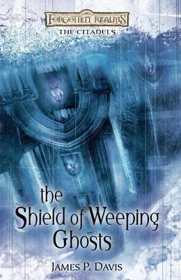 The Shield of Weeping Ghosts: Forgotten Realms: The Citadels