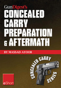 Gun Digest's Concealed Carry Preparation &amp; Aftermath eShort: What happens after self-defense gun use? Let Massad Ayoob get you prepared now.
