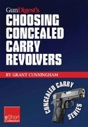 Gun Digest's Choosing Concealed Carry Revolvers eShort: Revolvers vs. semi-autos & how to choose the best concealed carry revolver.