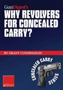 Gun Digest's Why Revolvers for Concealed Carry? Eshort: Why Would Someone Choose Concealed Carry Revolvers Over Semi-Automatics?