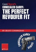 Gun Digest's The Perfect Revolver Fit Concealed Carry eShort: Not all revolvers are alike. Make sure your pistol fits.