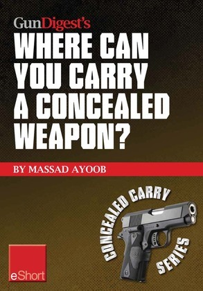 Gun Digest's Where Can You Carry a Concealed Weapon? Eshort: Learn Where You Can and Can't Carry a Handgun.